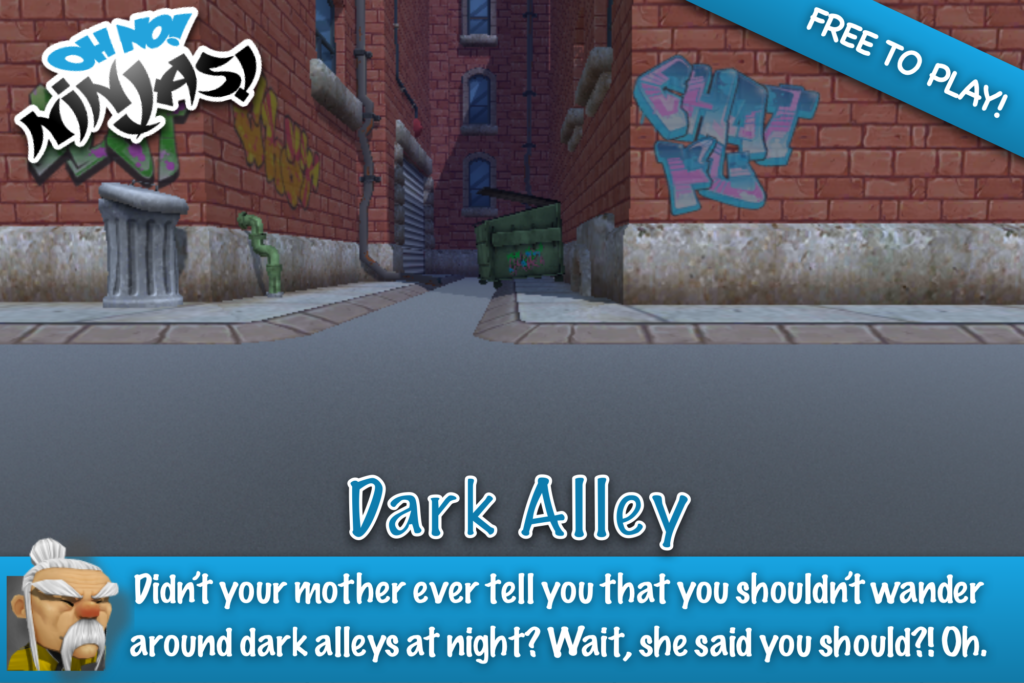 The Dark Alley Arena: Didn't your mother ever tell you that you shouldn't wander around dark alleys at night? Wait, she said you should?! Oh.